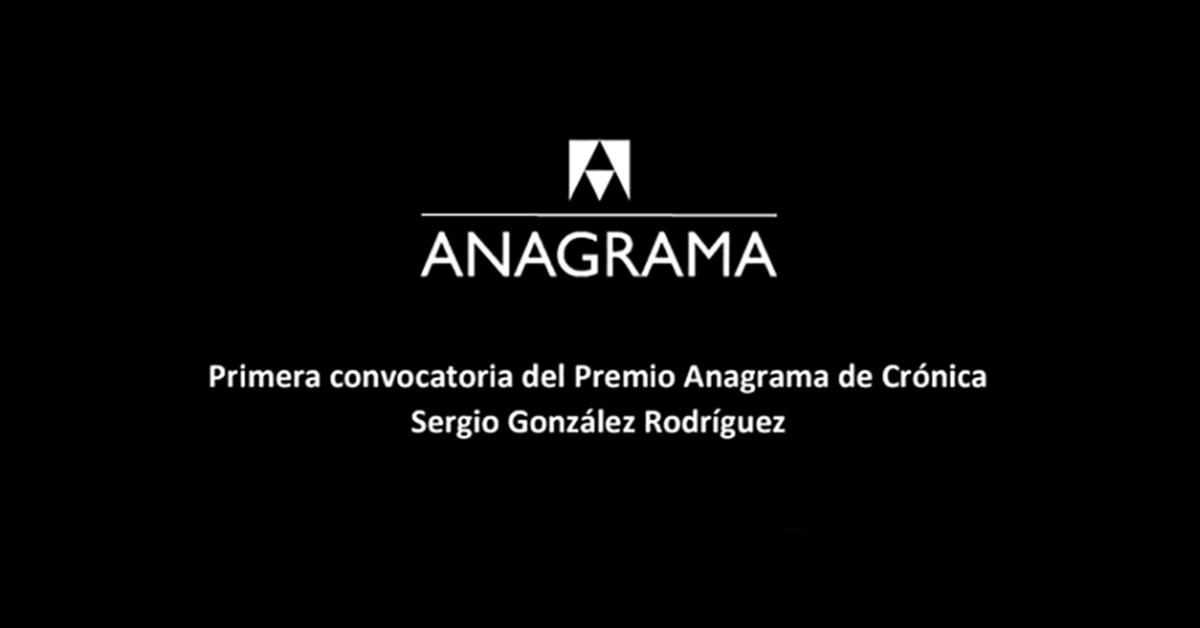 Convocatoria: Premio Anagrama de Crónica Sergio González Rodríguez