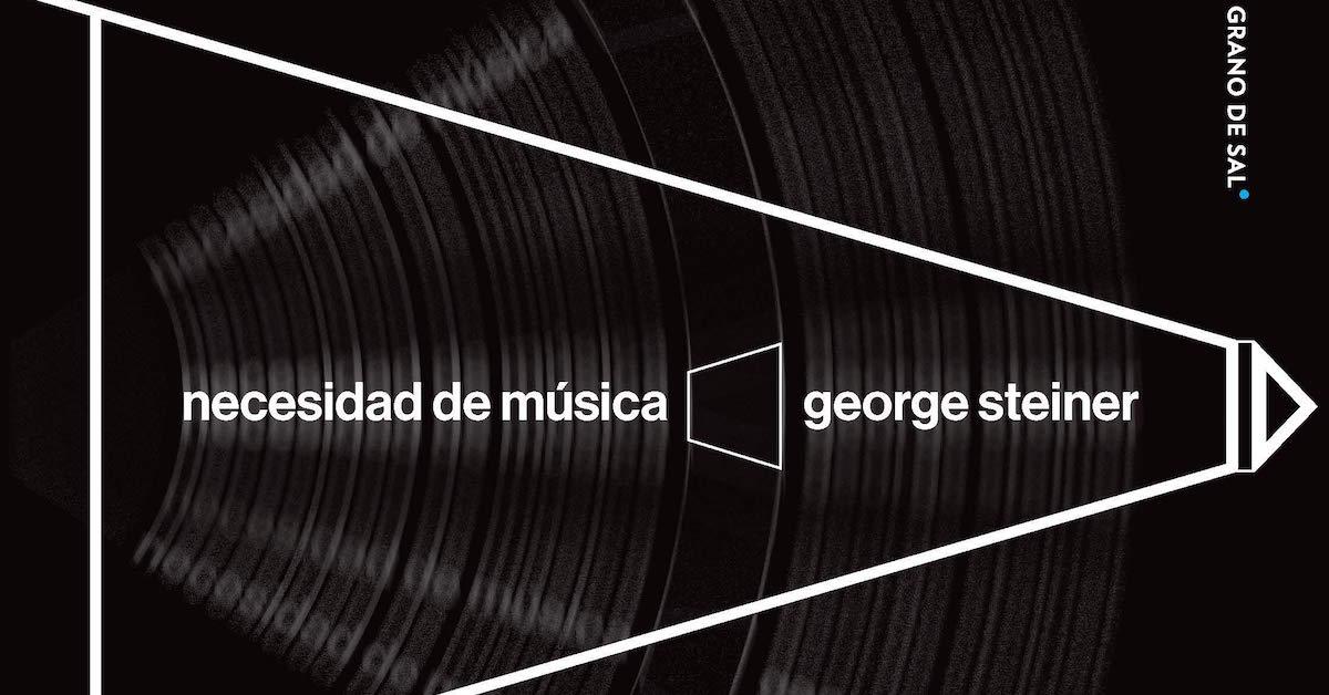 """Grano de sal presenta mañana el libro """"Necesidad de música"""", de George Steiner"""