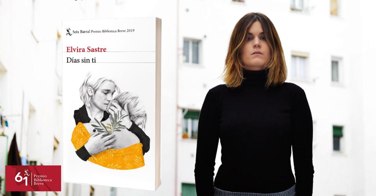 Elvira Sastre gana el Premio Biblioteca Breve 2019 con 'Días sin ti'