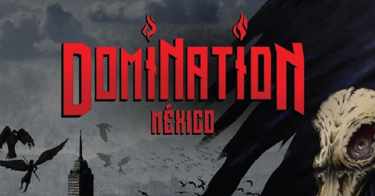 Domination MX: el metal más vivo que nunca