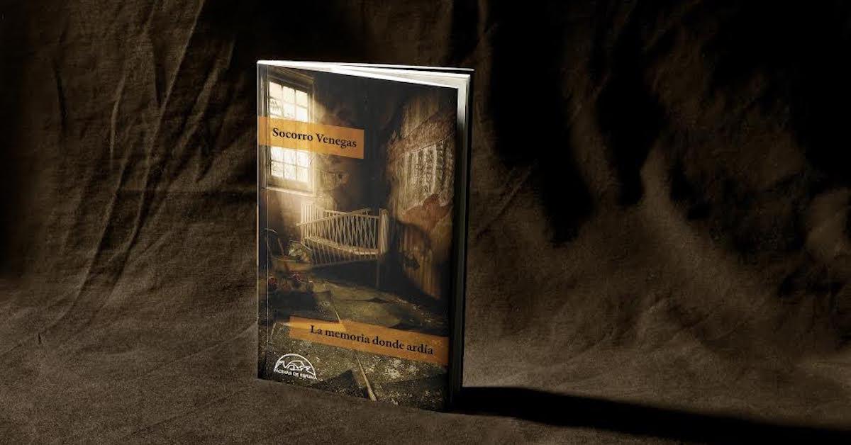 Un libro de cicatrices: 'La memoria donde ardía', de Socorro Venegas