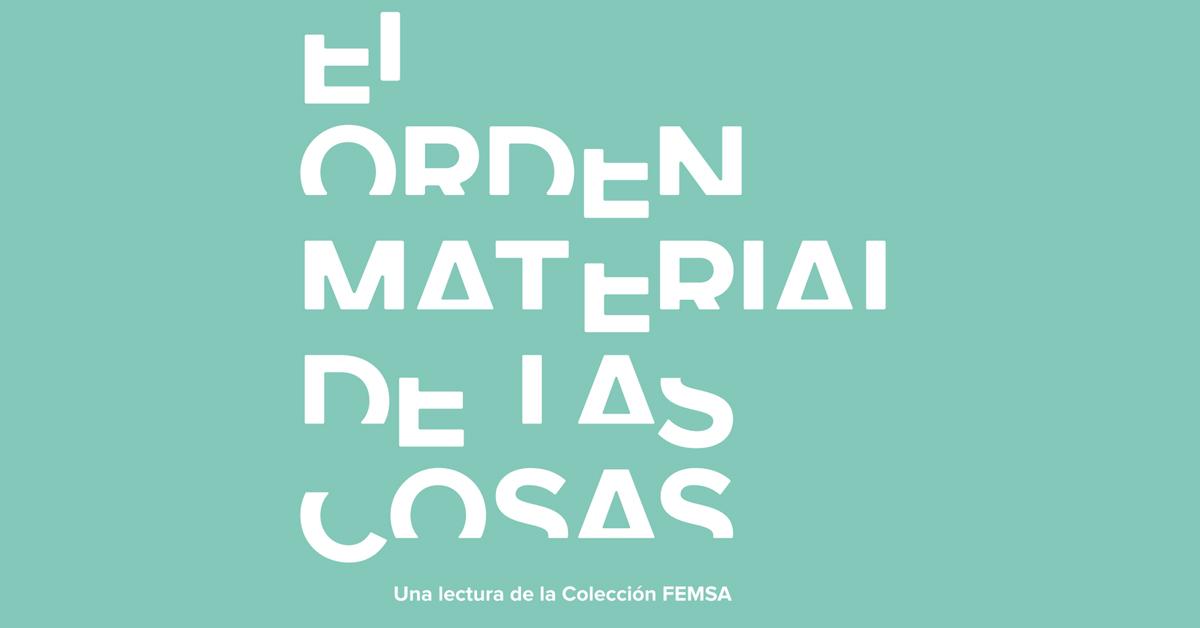 El orden material de las cosas, exposición presentada por grupo FEMSA