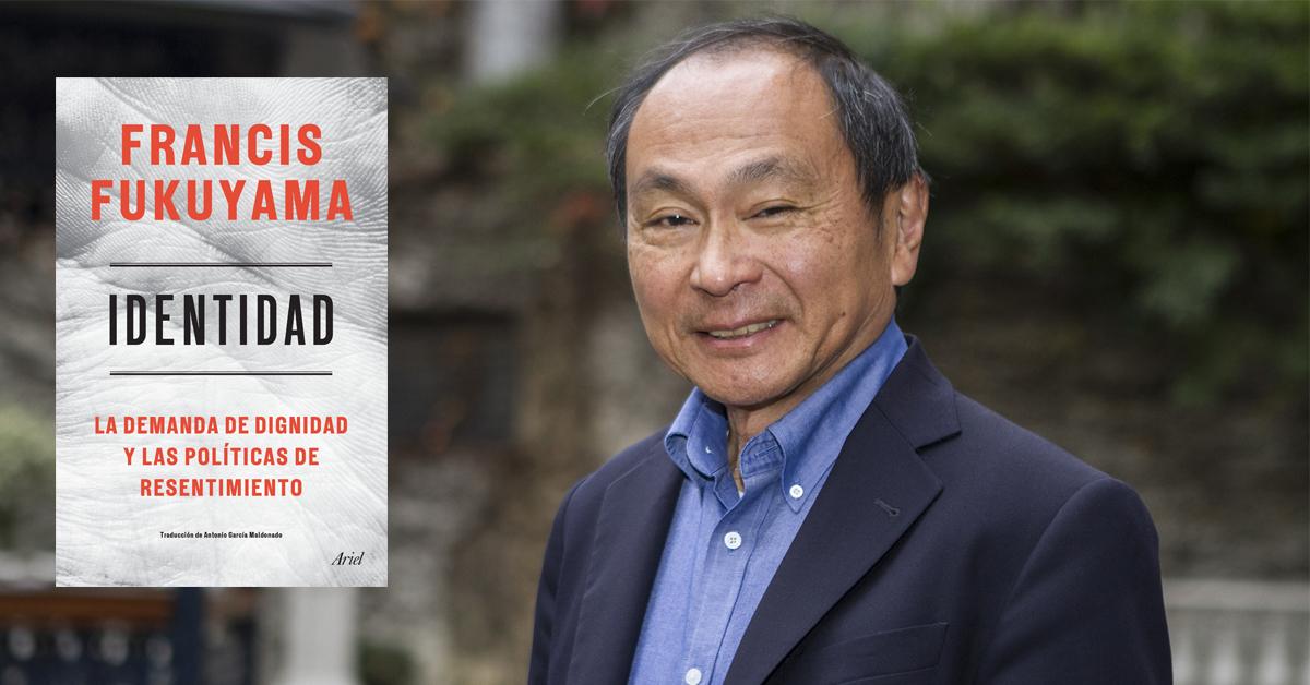 Indentidad, La demanda de dignidad y las políticas de resentimiento de Francis Fukuyama