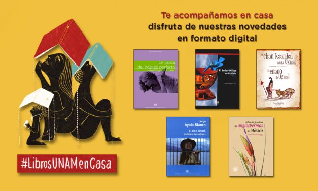 Las novedades de Libros UNAM te acompañan en casa
