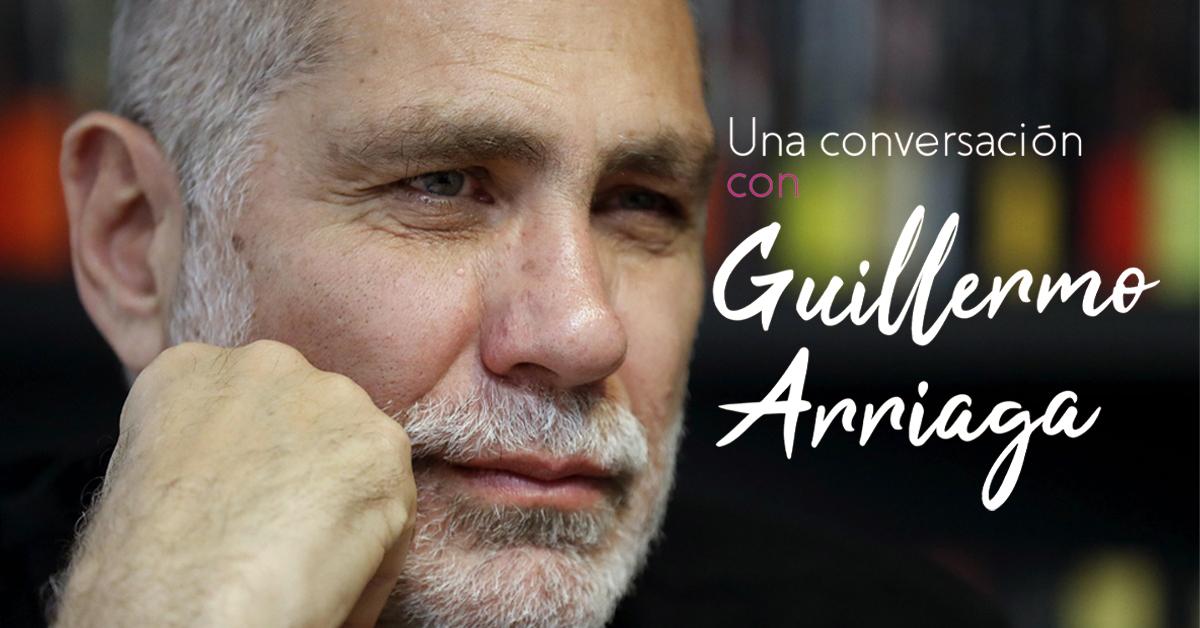 Una conversación con Guillermo Arriaga