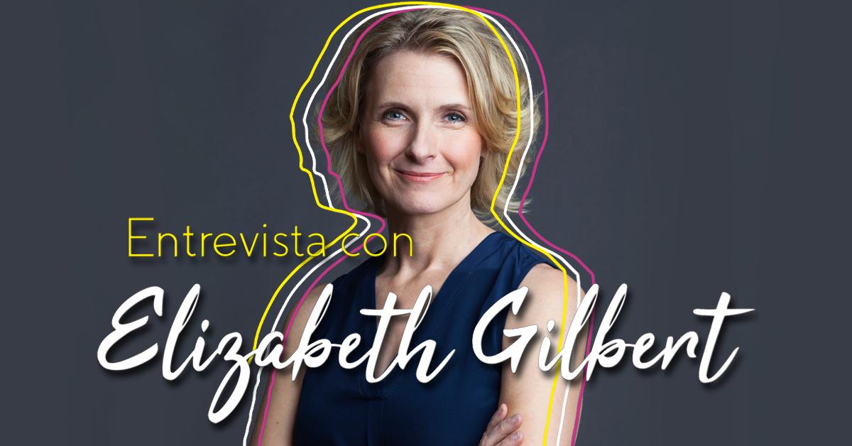Entrevista con Elizabeth Gilbert