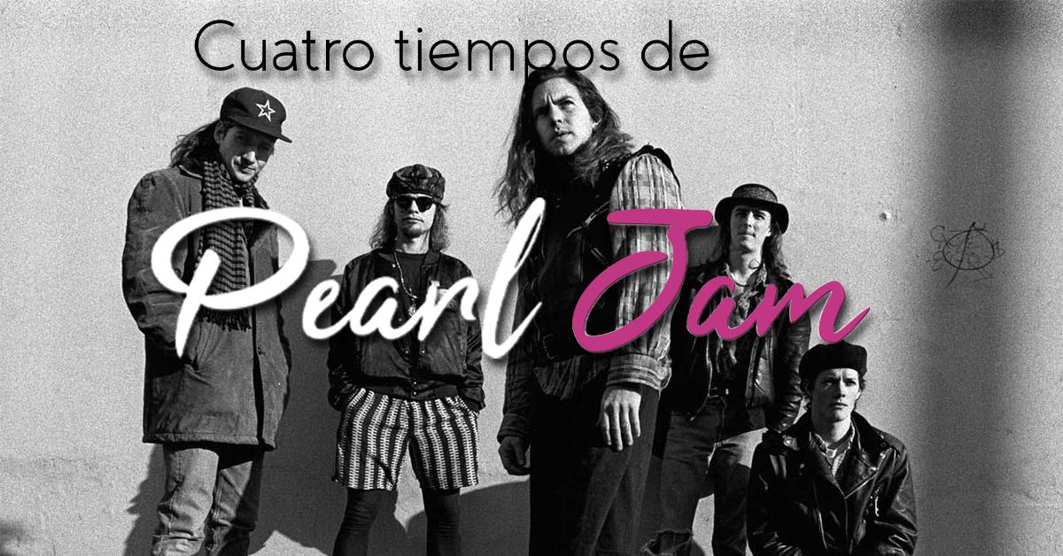 Cuatro tiempos de Pearl Jam