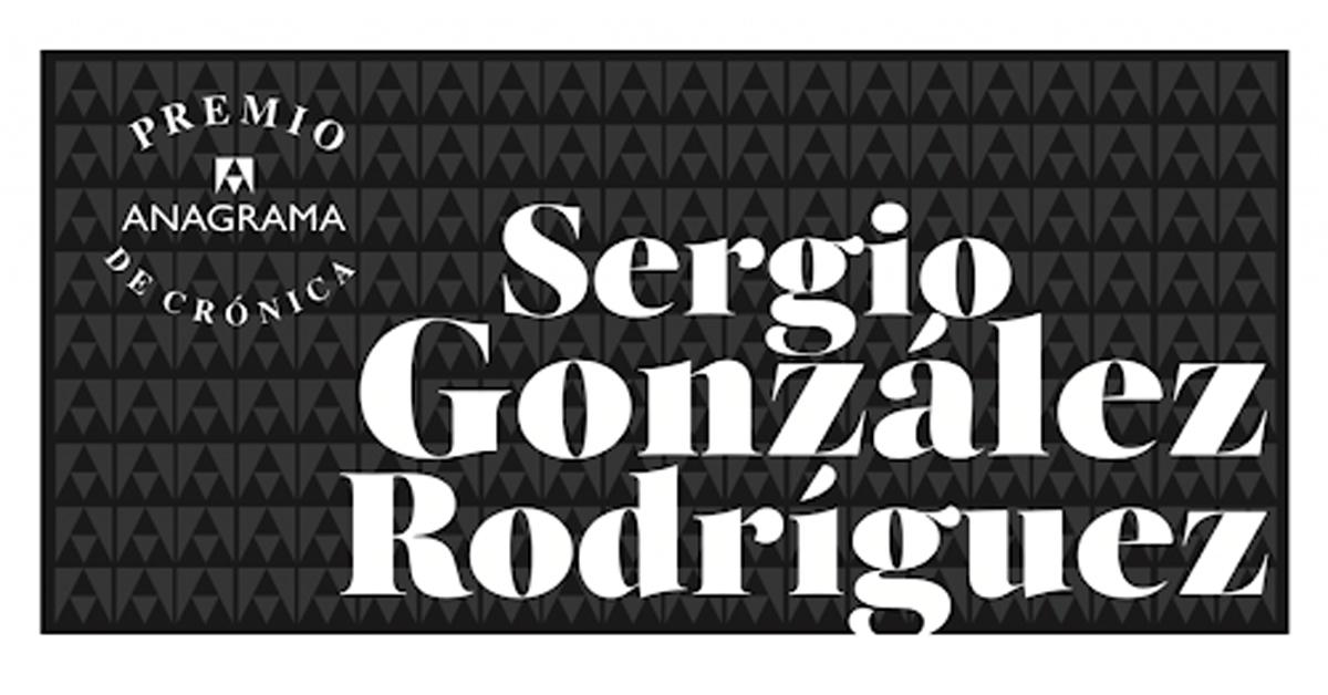 Convocatoria para el II Premio Anagrama de Crónica Sergio González