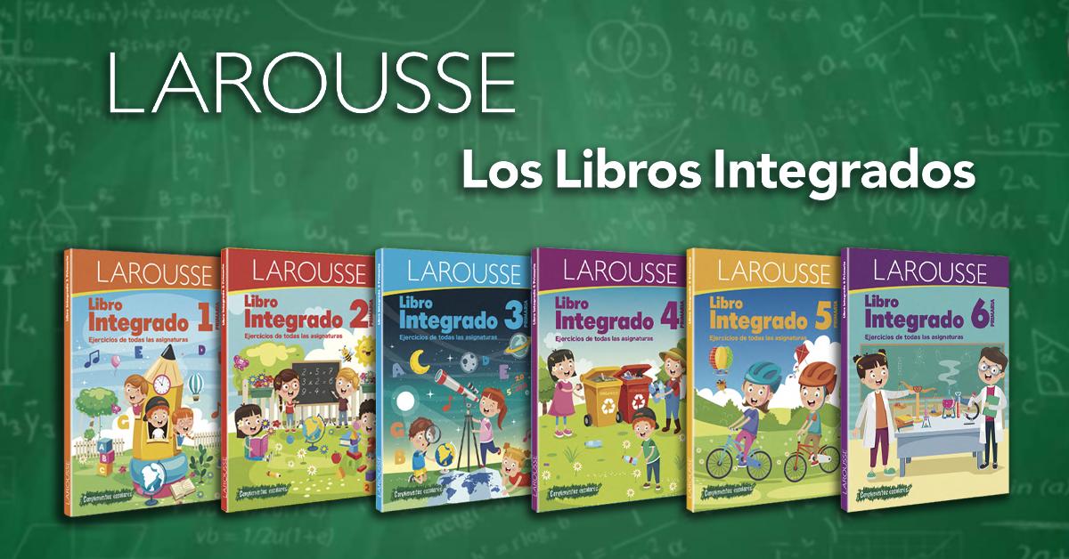 """""""Larousse, libro integrado"""" Un apoyo ideal para la escuela en casa."""