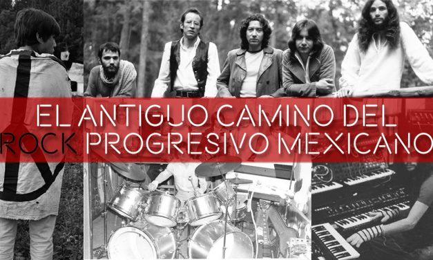 El antiguo camino del rock progresivo mexicano