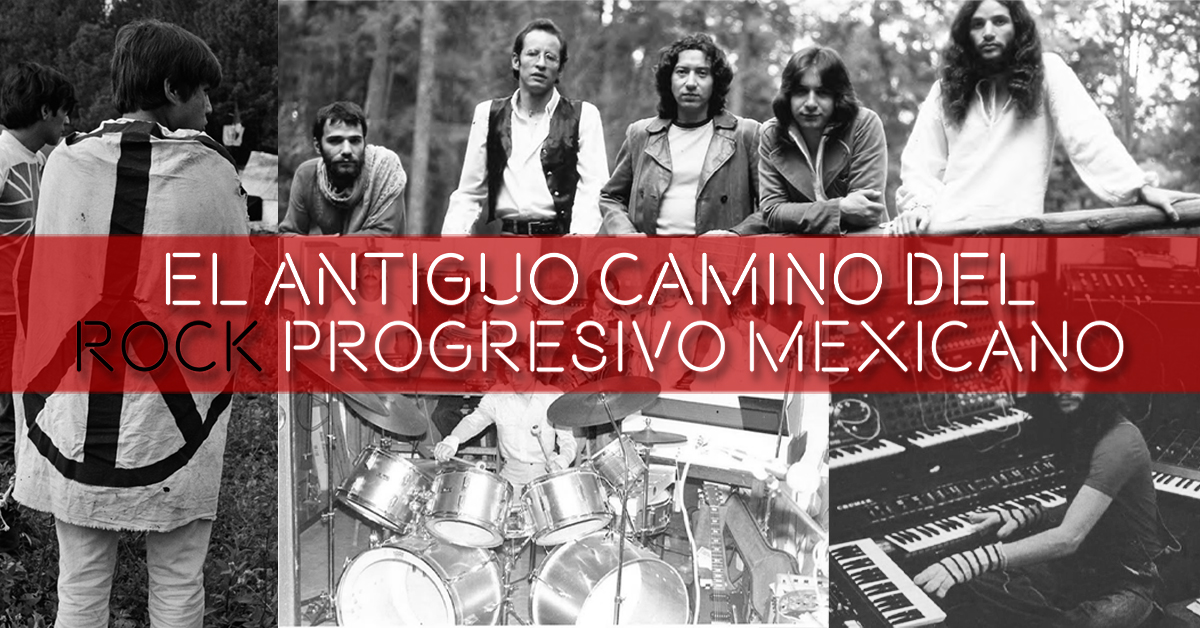 El antiguo camino del rock progresivo mexicano