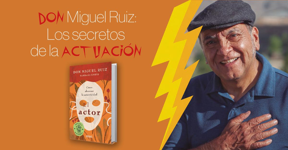Don Miguel Ruiz: Los secretos de la actuación
