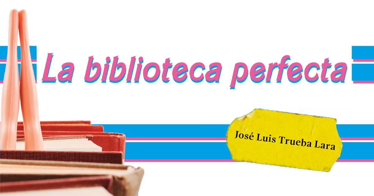 La biblioteca perfecta
