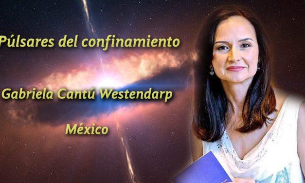 Púlsares del confinamiento: dos poemas de Gabriela Cantú Westendarp
