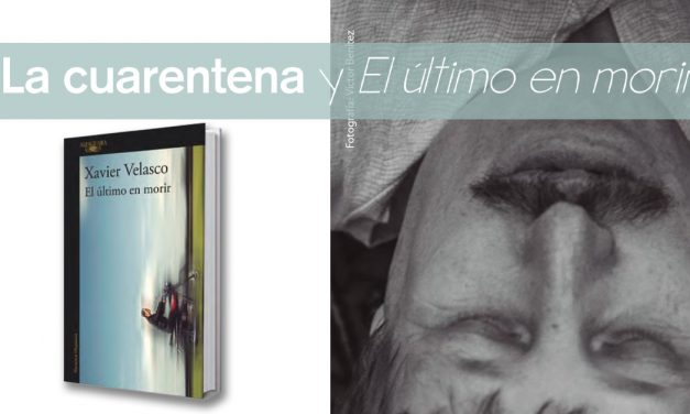 La cuarentena y El último en morir, entrevista a Xavier Velasco