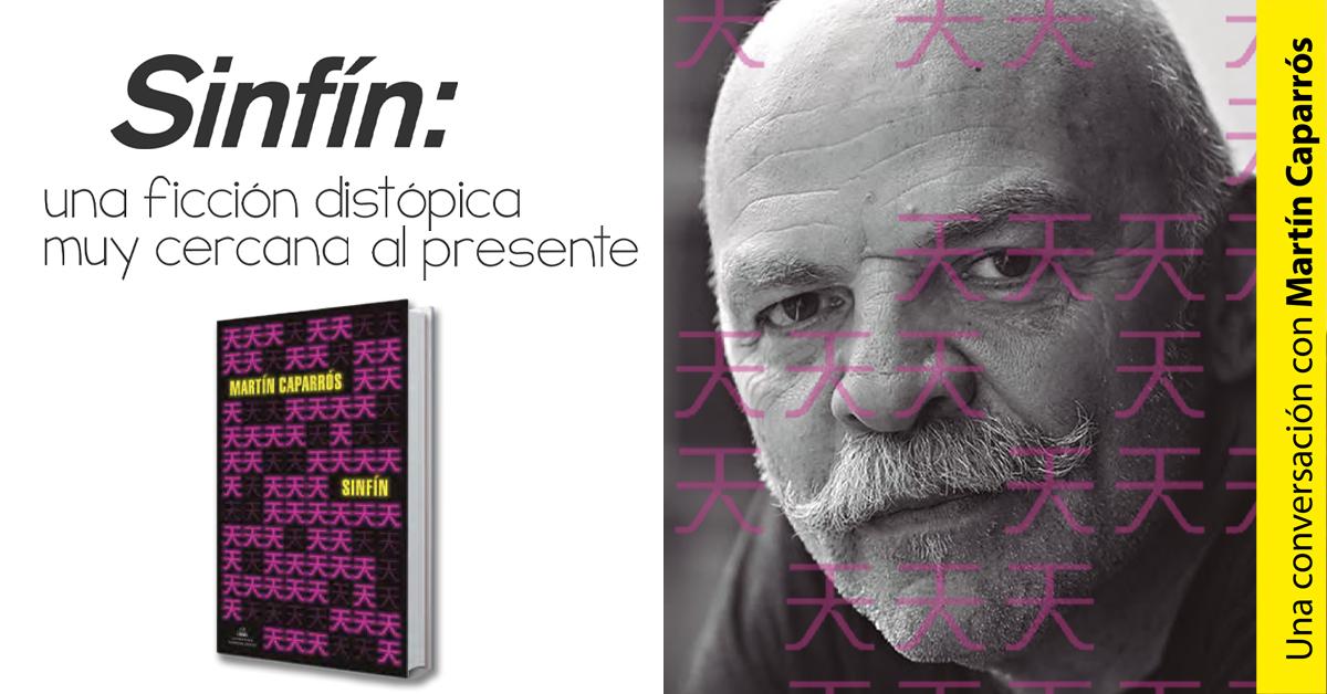 Sinfín: una ficción distópica muy cercana al presente. Una conversación con Martín Caparrós