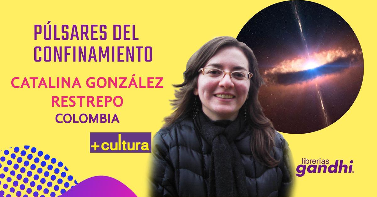 Púlsares del confinamiento: Tres poemas de Catalina González Restrepo