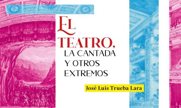 El teatro, la cantada y otros extremos