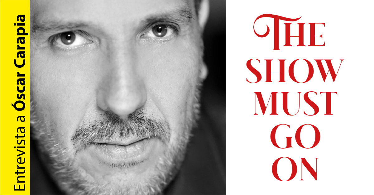 The show must go on, entrevista a Óscar Carapia