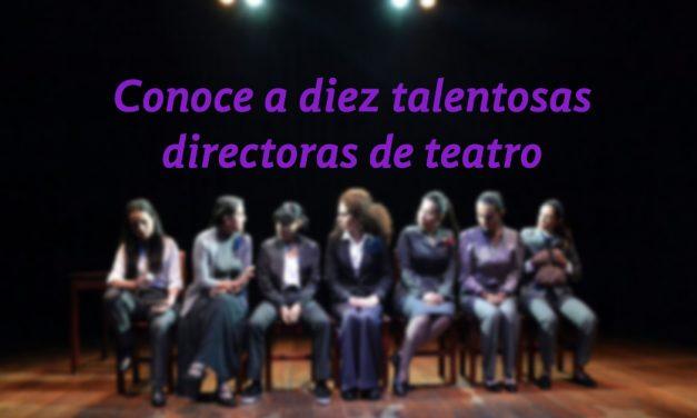Diez talentosas directoras de teatro