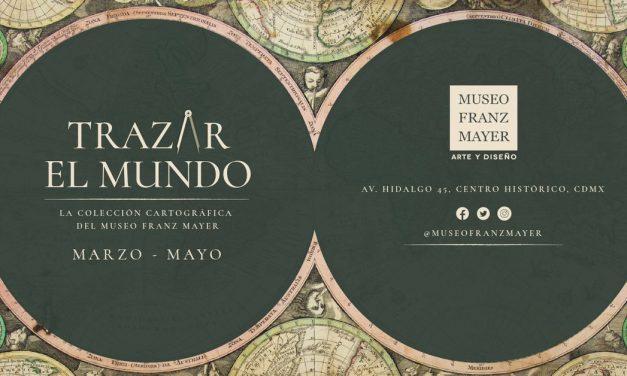 Trazar el mundo, la colección cartográfica del Museo Franz Mayer