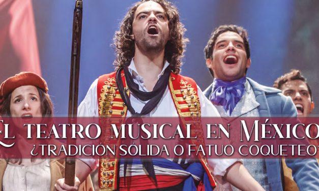 El teatro musical en México, ¿tradición sólida o fatuo coqueteo?