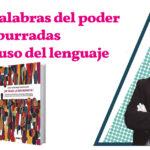 Las palabras del poder y las burradas en el uso del lenguaje