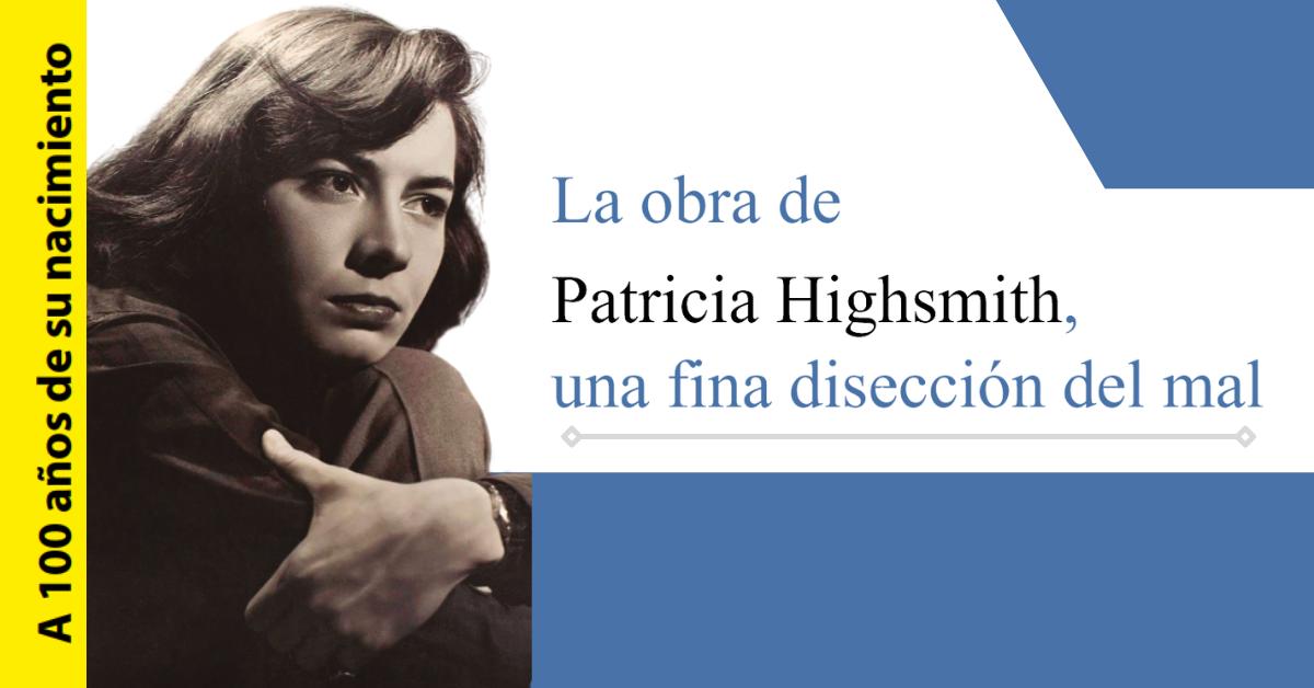 La obra de Patricia Highsmith, una fina disección del mal