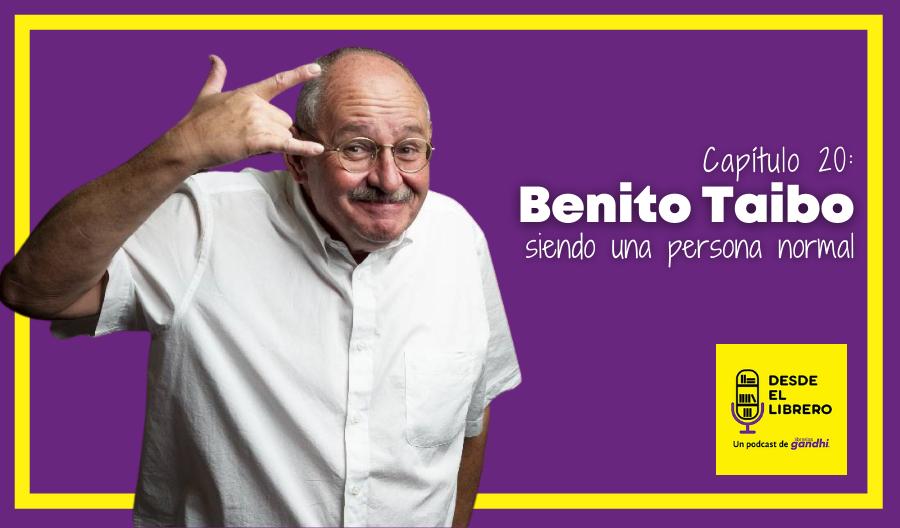 Capítulo 20: Benito Taibo siendo una persona normal