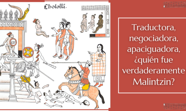 Traductora, negociadora, apaciguadora, ¿quién fue verdaderamente Malintzin?