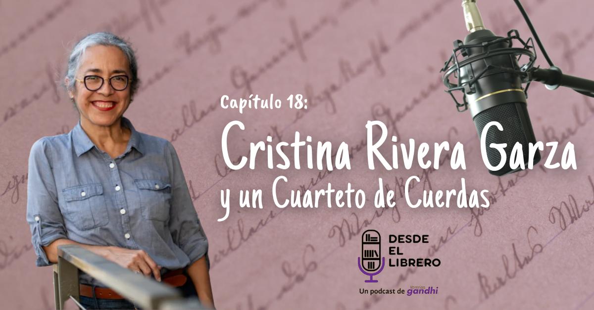 Capítulo 18: Cristina Rivera Garza y un Cuarteto de cuerdas