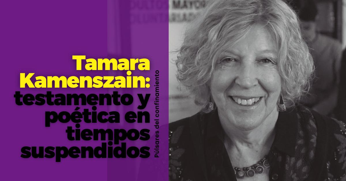 Tamara Kamenszain: testamento y poética en tiempos suspendidos