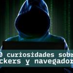 10 curiosidades sobre hackers y navegadores