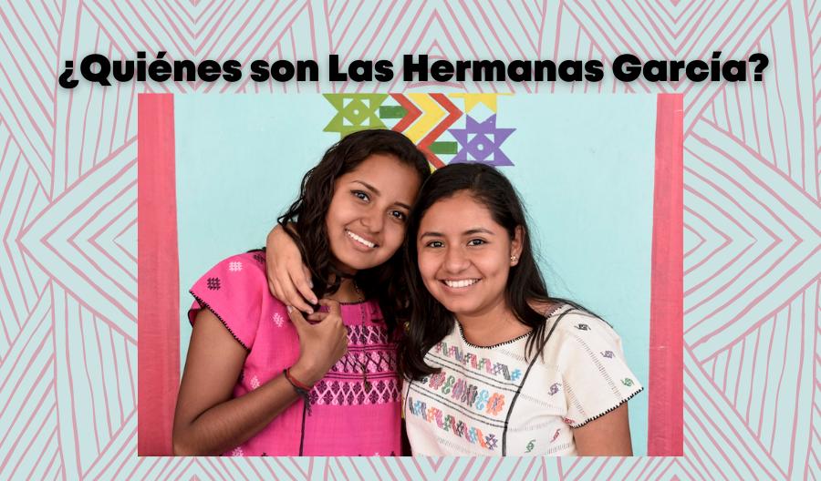¿Quiénes son Las Hermanas García?