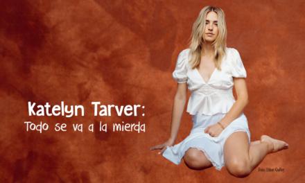 Katelyn Tarver: Todo se va a la mierda