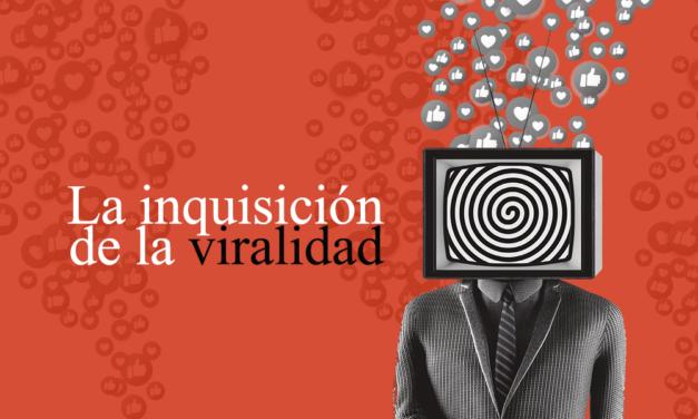 La inquisición de la viralidad